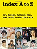 img - for index A to Z: Art, Design, Fashion, Film, and Music in the Indie Era book / textbook / text book