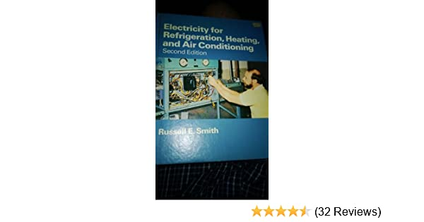 electricity for refrigeration, heating, and air conditioning: russell e  smith: 9780534013165: amazon com: books