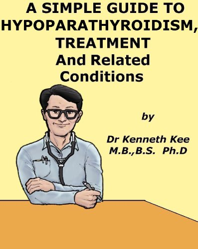 A Simple Guide to Hypoparathyroidism, Treatment and Related Conditions (A Simple Guide to Medical Conditions)