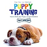 Puppy Training: From Day 1 to Adulthood : How to Make Your Puppy Loving and Obedient | Amy Morford