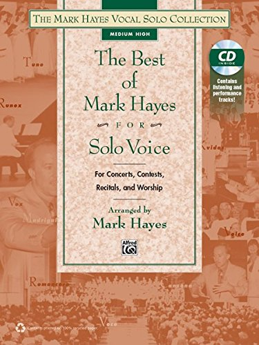 (The Best of Mark Hayes for Solo Voice (For Concerts, Contests, Recitals, and Worship): Medium High Voice, Book & CD (The Mark Hayes Vocal Solo Collection))