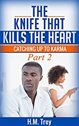 The Knife that Kills the Heart: Catching Up To Karma: Love's Soul Series Book Two