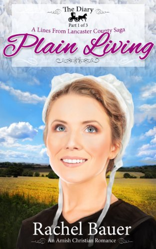 Plain Living: The Diary Part One (A Lines from Lancaster County Saga Book 1) by [Bauer, Rachel]