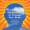 Meditations to Change Your Brain: Rewire Your Neural Pathways to Transform Your Life Speech by Rick Hanson Ph.D., Rick Mendius M.D. Narrated by Rick Hanson Ph.D., Rick Mendius M.D.