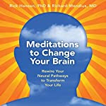 Meditations to Change Your Brain: Rewire Your Neural Pathways to Transform Your Life | Rick Hanson,Rick Mendius