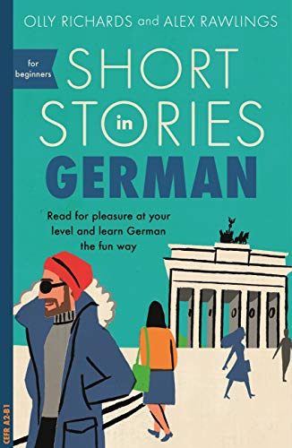 Short Stories in German for Beginners: Read for pleasure at your level, expand your vocabulary and learn German the fun way! (Foreign Language Graded Reader Series) (English Edition)