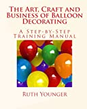 The Art, Craft and Business of Balloon Decorating