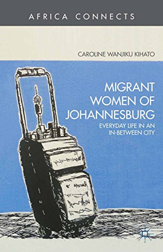 Download Migrant Women of Johannesburg: Everyday Life in an In-Between City (Africa Connects) Pdf