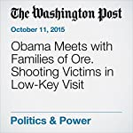Obama Meets with Families of Ore. Shooting Victims in Low-Key Visit | Greg Jaffe