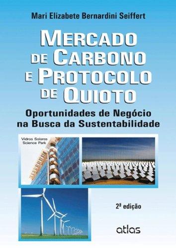 Mercado de Carbono e Protocolo de Quioto. Oportunidades de Negócio na Busca da Sustentabilidade
