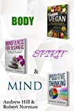 Vegan, Mindfulness, Positive Thinking: 3 Books in 1! A package for the BODY, SPIRIT & MIND. 30 Days of Vegan Recipies and Meal Plans, Learn to Stay in the Moment, 30 Days of Positive Thoughts