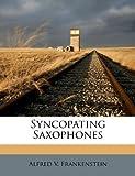 Syncopating Saxophones, Alfred V. Frankenstein, 1245132261