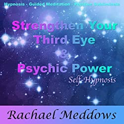 Strengthen Your Third Eye and Psychic Power with Hypnosis, Subliminal, and Guided Meditation