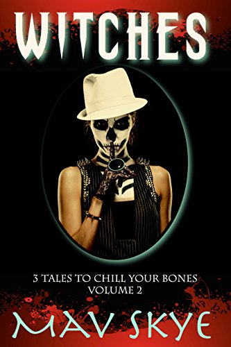 Witches: A Horror Short Story Collection (3 Tales to Chill Your Bones Book 2) ()