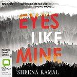 Eyes Like Mine | Sheena Kamal