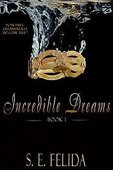 Incredible Dreams (Incredible Dreams Series Book 1) by [Felida, S.E.]