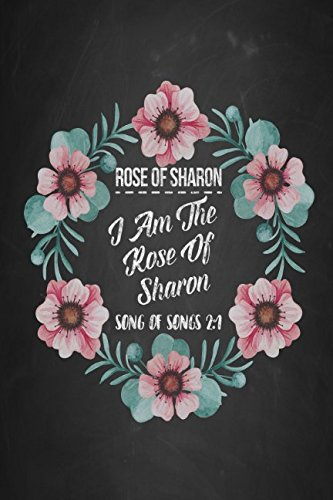 ROSE OF SHARON I am the rose of Sharon Song of Songs 2:1: Names of Jesus Bible Verse Quote Cover Composition Notebook Portable (List All Christmas Songs)