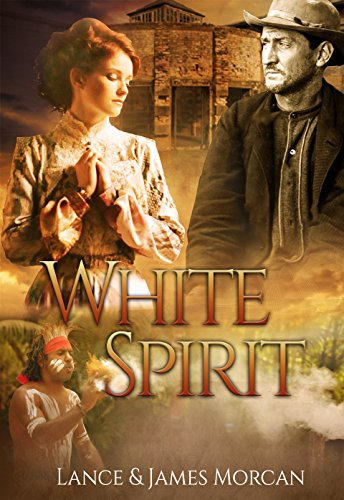 White Spirit (A novel based on a true story) by [Morcan,James, Morcan, Lance]