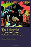 The Bolsheviks Come to Power : The Revolution of 1917 in Petrograd, Rabinowitch, Alexander, 0745322689