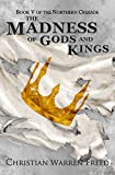 The Madness of Gods and Kings: The Northern Crusade: Book 5