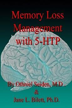 Memory Loss Management with 5-HTP by [Seiden MD, Othniel J, Bilett PhD, Jane L]