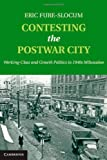 Contesting the Postwar City: Working-Class and Growth Politics in 1940s Milwaukee, Eric Fure-Slocum, 1107036356