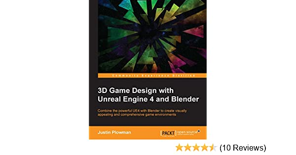 3d Game Design With Unreal Engine 4 And Blender 1 Plowman Justin Ebook Amazon Com