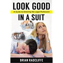 Look Good in a Suit: A Guide to Entering the Legal Profession (Look Good Career Series Book 1)