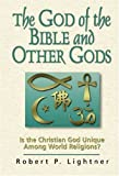 img - for The God of the Bible and Other Gods: Is the Christian God Unique Among World Religions? book / textbook / text book