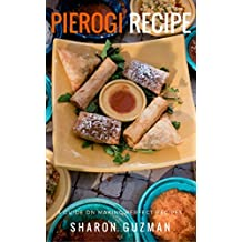 Perfect Pierogi Recipes : 50 Delicious of Pierogi Cookbooks (Pierogi Recipe, Perfect Pierogi Recipes, Pierogi Recipes, Pierogi Book, Pierogi Cookbooks) (Sharon Guzman Recipes Book Series No.11)