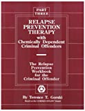 Relapse Prevention Therapy with Chemically Dependent Criminal Offenders, Terence T. Gorski, 0830906452