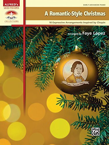 A Romantic-Style Christmas: 10 Expressive Early Advanced Arrangements Inspired by Chopin (Piano) (Sacred Performer Collections)