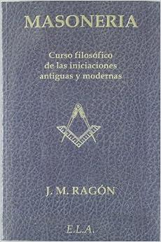 Masoneria. Curso filosofico de las iniciaciones antiguas y modernas