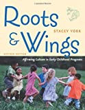 Roots and Wings, Revised Edition: Affirming Culture in Early Childhood Programs by Stacey York (2003-06-01)
