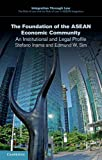 The Foundation of the ASEAN Economic Community : An Institutional and Legal Profile, Inama, Stefano and Sim, Edmund, 1107498139