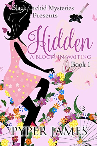 Hidden: A Bloom In Waiting: A Black Orchid Mystery by [James, Pyper]