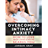 Overcoming Intimacy Anxiety: How to Love When Loving Someone Scares You