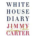 White House Diary Audiobook by Jimmy Carter Narrated by Jimmy Carter, Boyd Gaines
