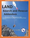 Land Search and Rescue Addendum : To the National Search and Rescue Supplement to the International Aeronautical and Maritime Search and Rescue Manual, Version 1, , 1879471434