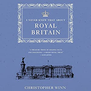 I Never Knew That About Royal Britain Audiobook