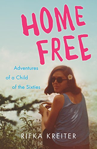 Home Free: Adventures of a Child of the Sixties