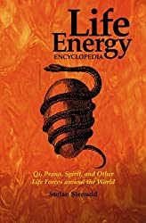 Life Energy Encyclopedia: Qi, Prana, Spirit, and Other Life Forces around the World