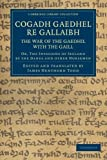 Cogadh Gaedhel Re Gallaibh: the War of the Gaedhil with the Gaill : Or, the Invasions of Ireland by the Danes and Other Norsemen, , 1108048749