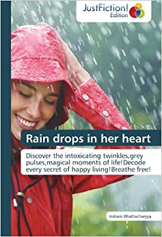 Book Rain drops in her heart: Discover the intoxicating twinkles, grey pulses, magical moments of life!Decode every secret of happy living!Breathe free!