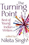 The Turning Point: Best of Young Indian Writers