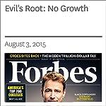 Evil's Root: No Growth | Rich Karlgaard