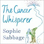 The Cancer Whisperer: How to let cancer heal your life | Sophie Sabbage