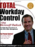 Total Workday Control Using Microsoft Outlook: The Eight Best Practices of Task and E-Mail Management
