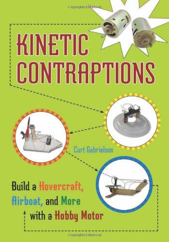 Kinetic Contraptions: Build A Hovercraft, Airboat, And More With A Hobby Motor