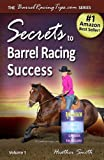 Secrets to Barrel Racing Success (BarrelRacingTips.com Book 1)